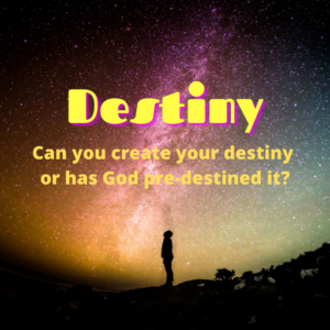 Can you create your destiny or has God pre-destined it?