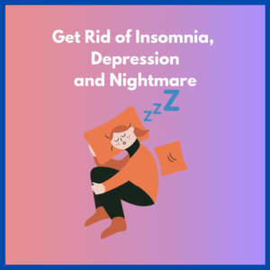 Get rid of Insomnia, Depression and Nightmare